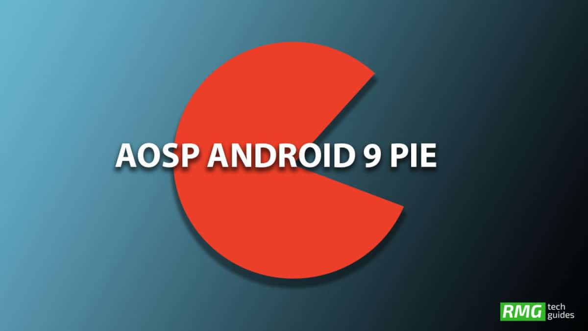 Download and Install Android 9.0 Pie Update On LeEco Le Max 2 (AOSP ROM)