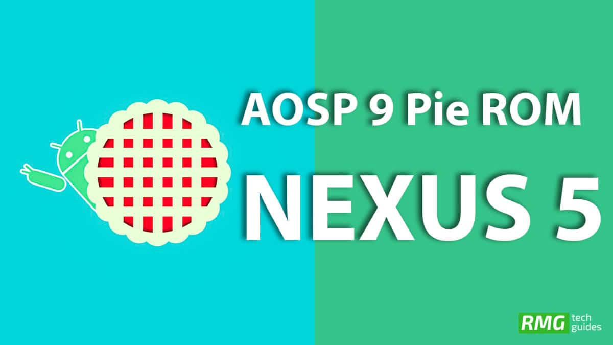 Download and Install Android 9.0 Pie Update On Nexus 5 (AOSP ROM)