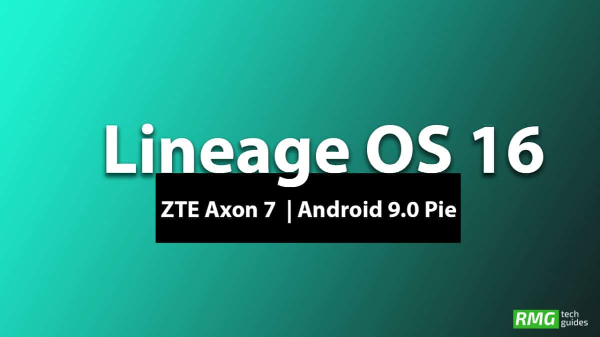 Download and Install Lineage OS 16 On ZTE Axon 7 | Android 9.0 Pie