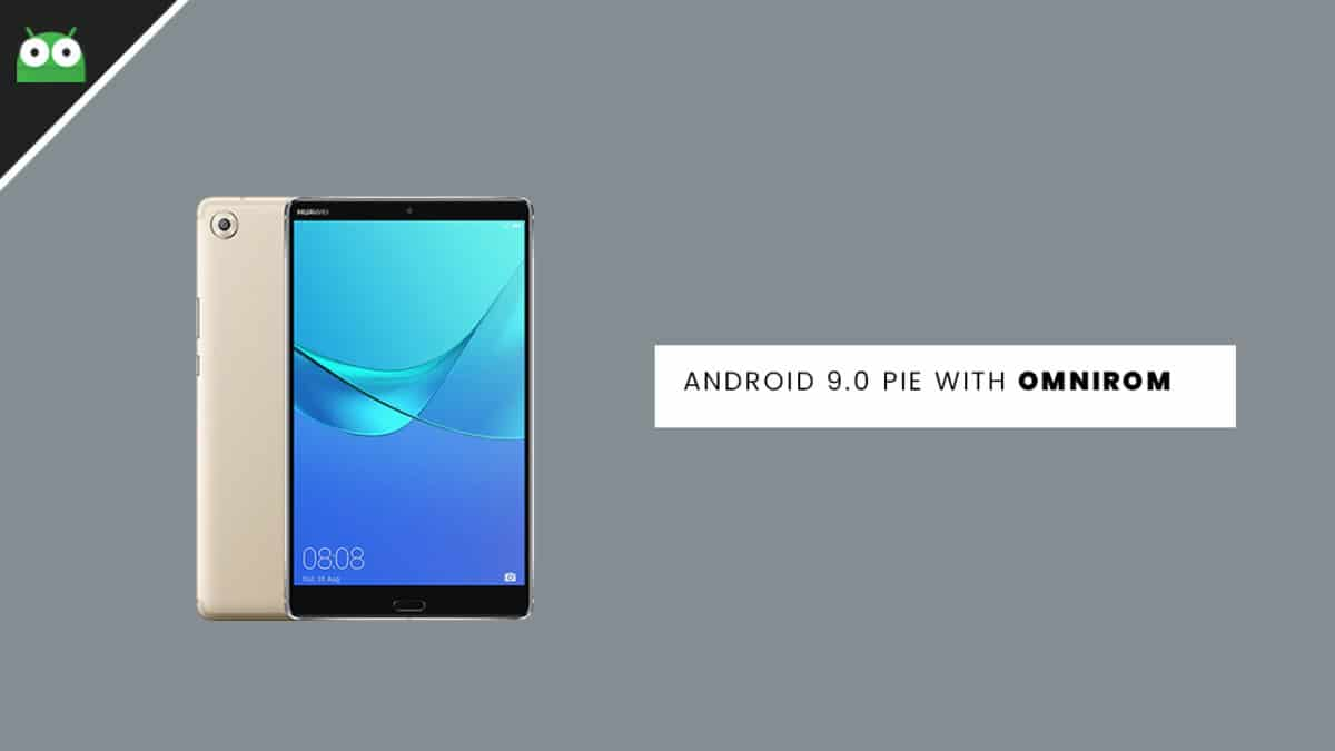 How To Update Huawei MediaPad M5 to Android 9 0 Pie With OmniROM
