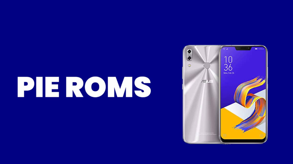 Best Android Pie ROMs For Asus ZenFone 5Z | Android 9.0 ROMs