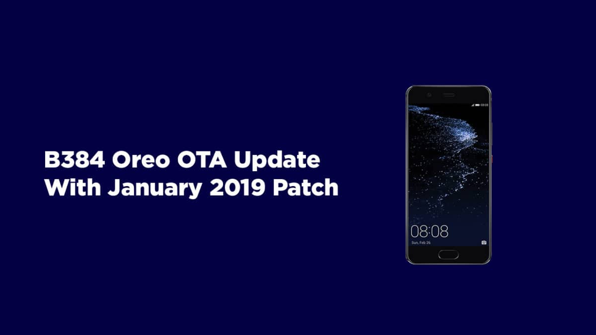 Download and Install Huawei P10 B384 Oreo OTA Update With January 2019 Patch