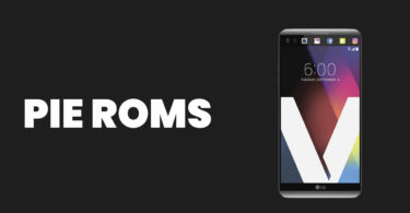 Best Android Pie ROMs For LG V20 | Android 9.0 ROMs
