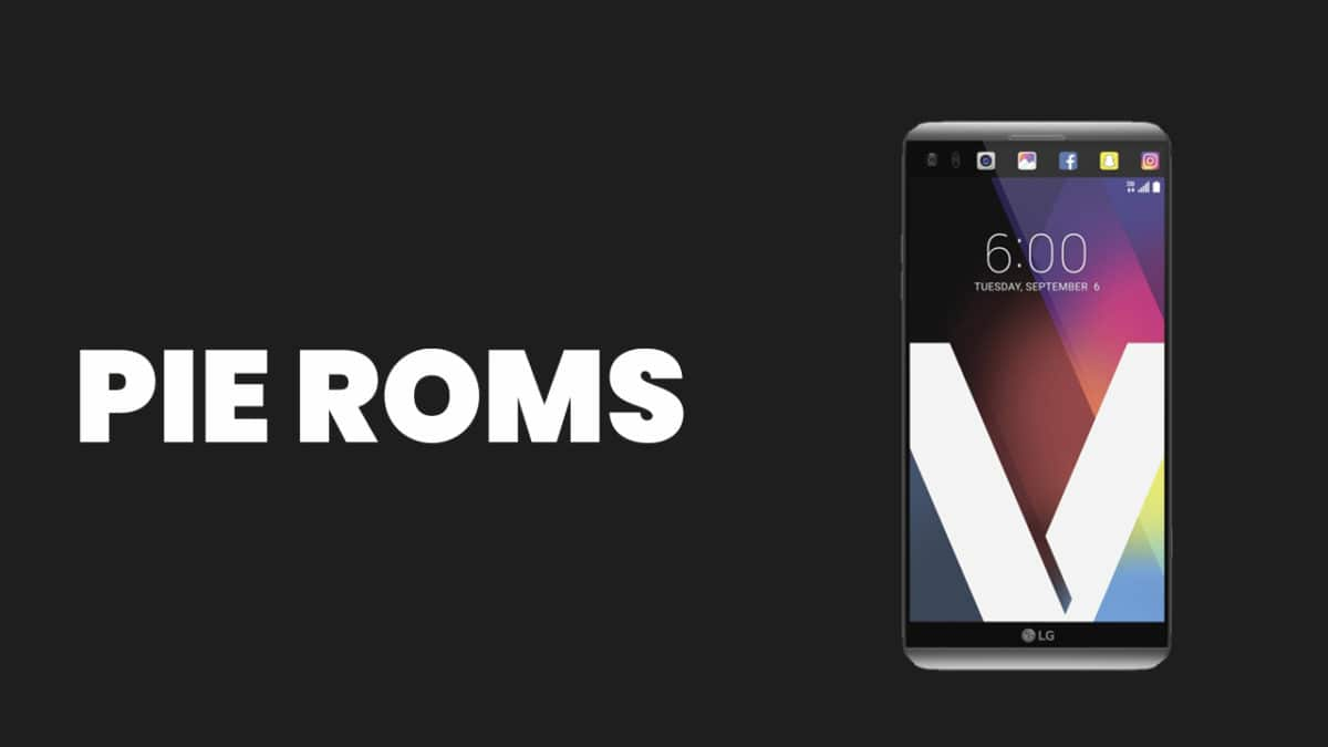 Full List] Best Android Pie ROMs For LG V20 | Android 9 0 ROMs