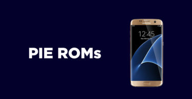 [Full Collection] Best Android Pie ROMs For Galaxy S7 Edge | Android 9.0
