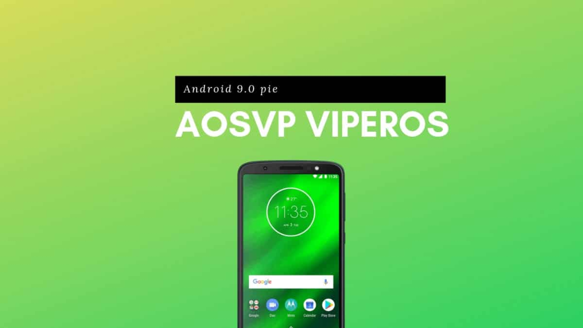 Download and Install AOSVP ViperOS On Moto G6 Plus (Android