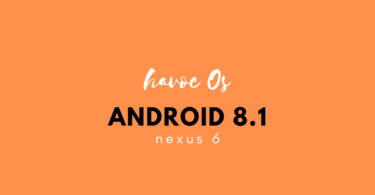 Download and Install Havoc OS Android 8.1 Oreo on Nexus 6
