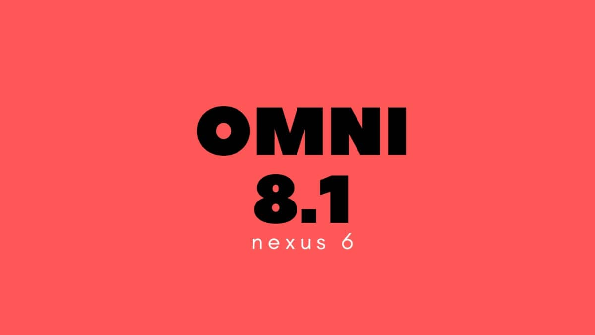 Download and Install Android 8 1 Oreo On Nexus 6 [OmniRom]