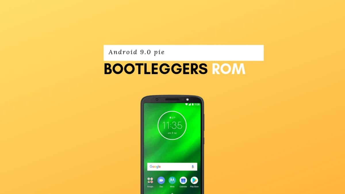 Update Bootleggers ROM On Moto G6 Plus (Android 9.0 Pie)