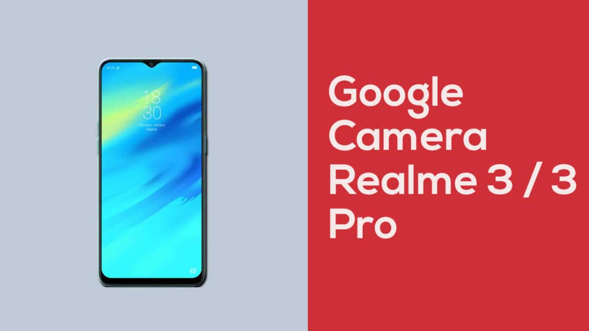 Gcam] Download Google Camera for Realme 3 (Pro) with Night Sight