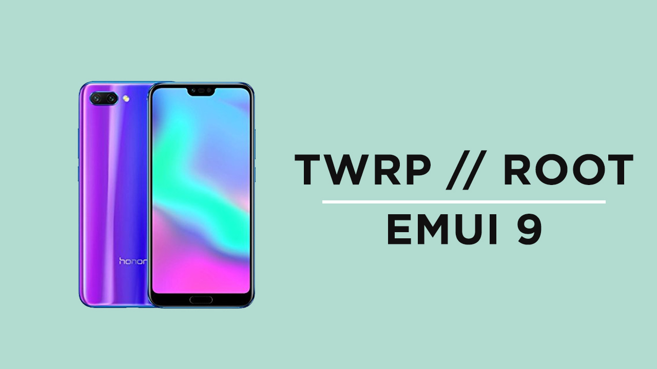 How To Root Honor 10 On EMUI 9 and Install TWRP Recovery